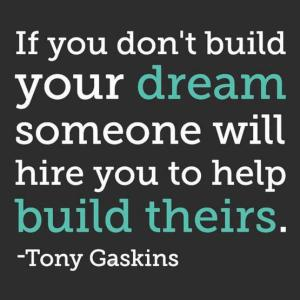 If-you-dont-build-your-dream-someone-will-hire-you-to-help-build-theirs